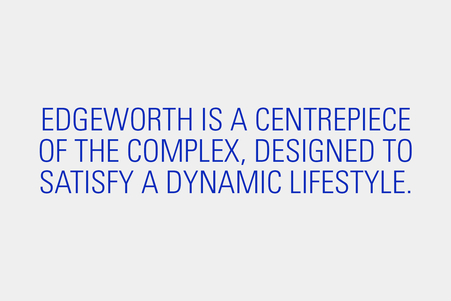 Edgeworth is a centrepiece of the complex, designed to satisfy a dynamic lifestyle.