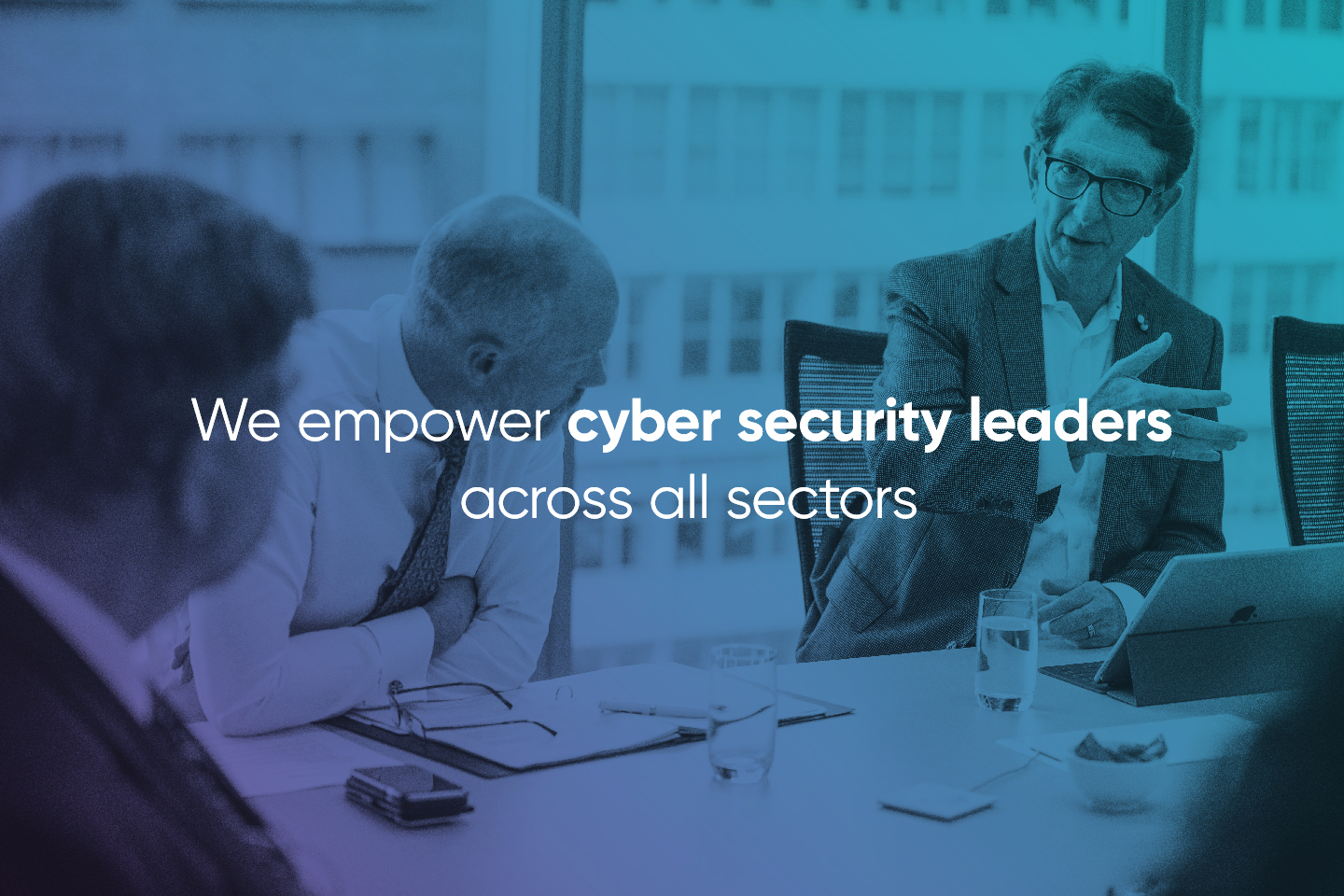 We empower cyber security leaders across all sectors