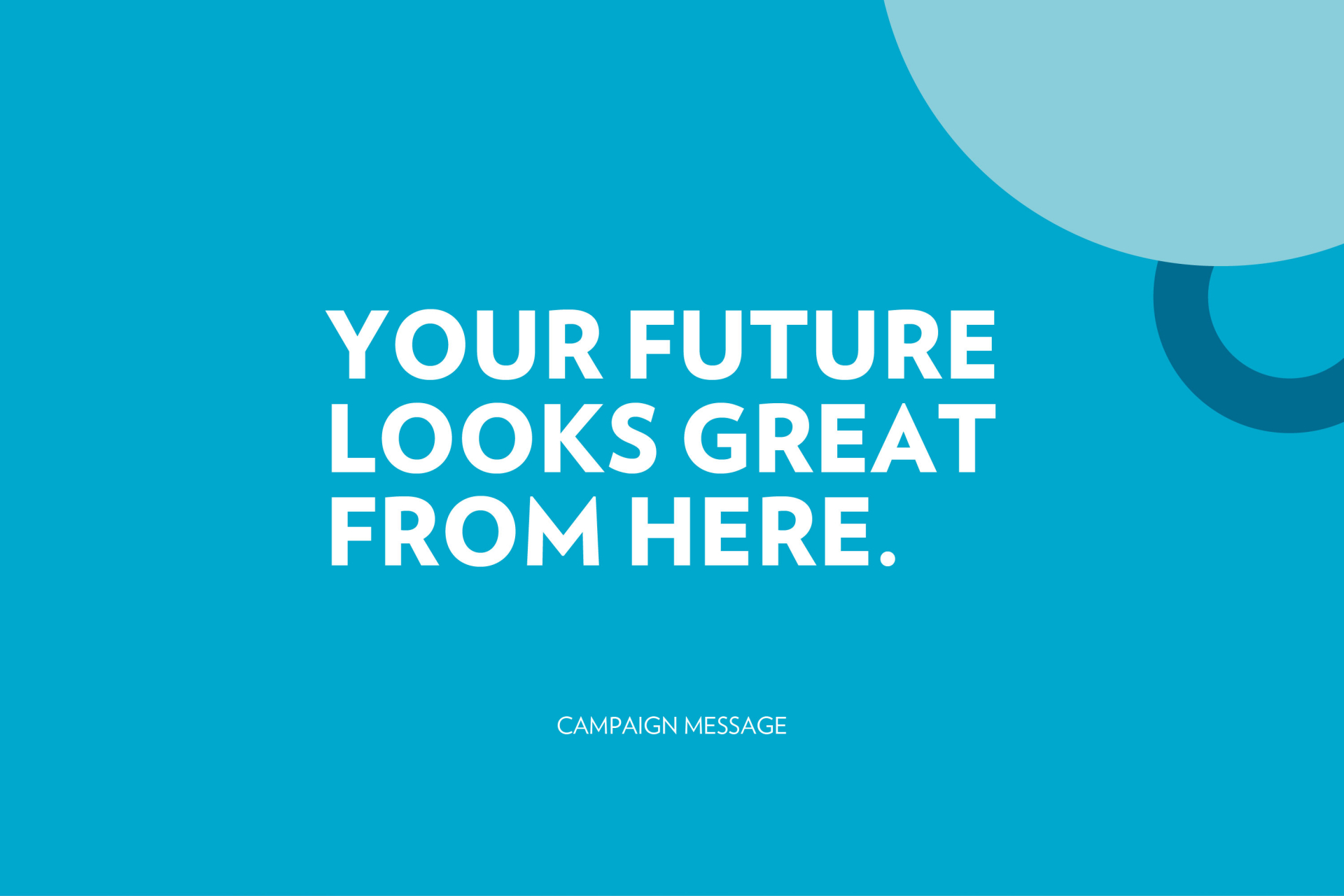 Your Future looks great form here. Campaign Message